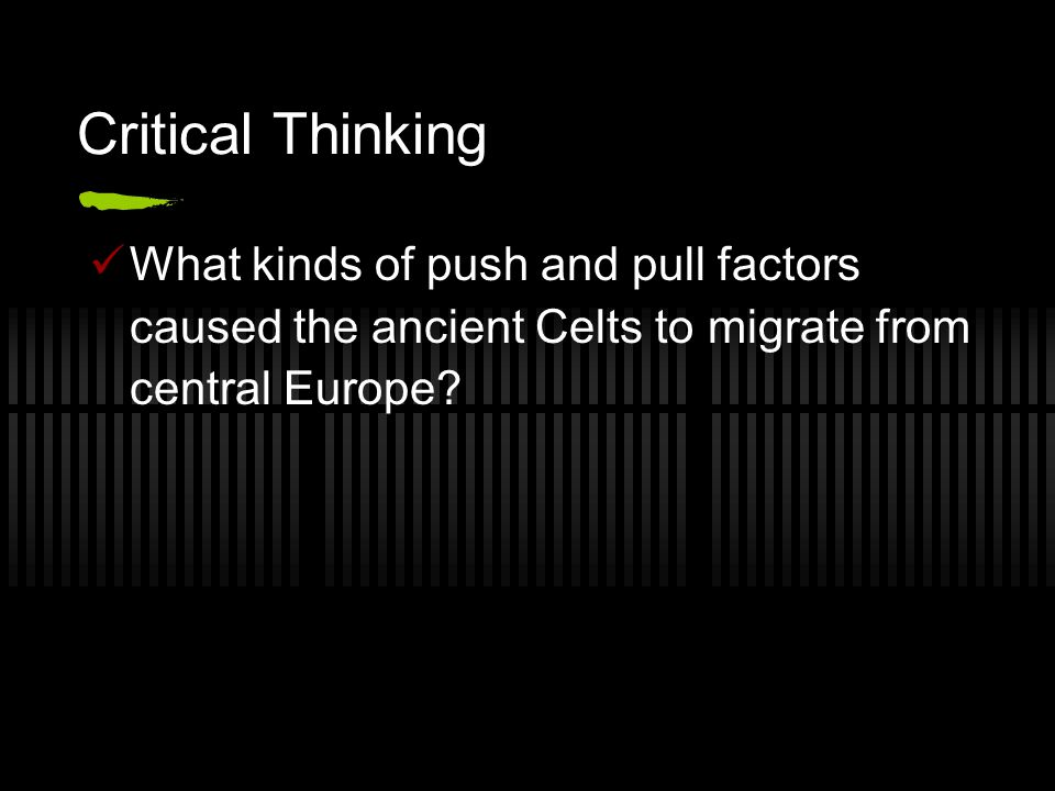 Critical Thinking What kinds of push and pull factors caused the ancient Celts to migrate from central Europe