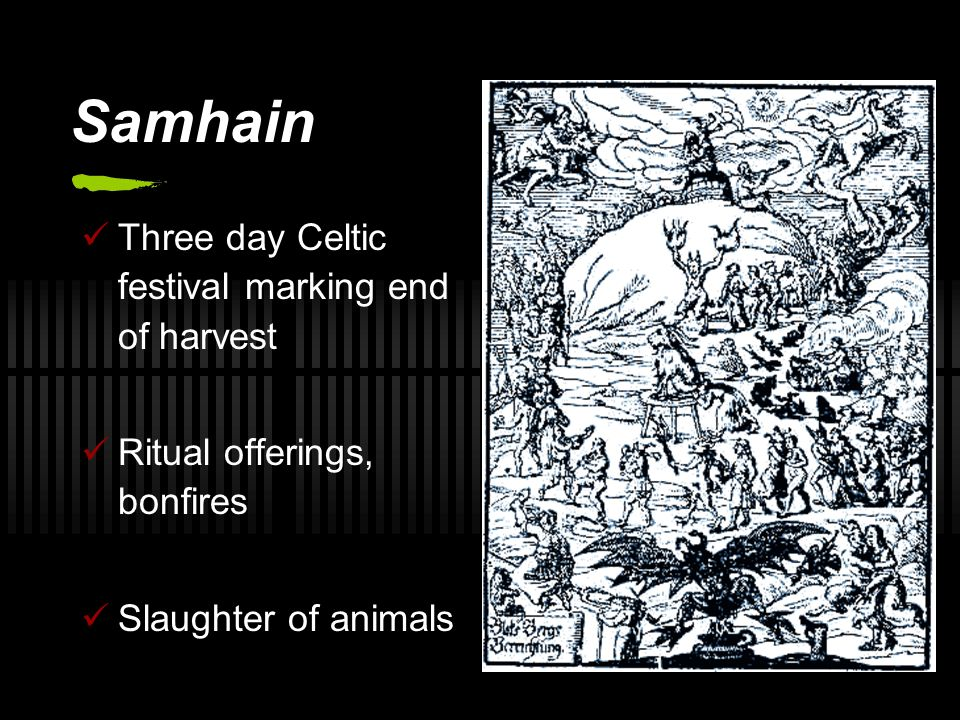 Samhain Three day Celtic festival marking end of harvest