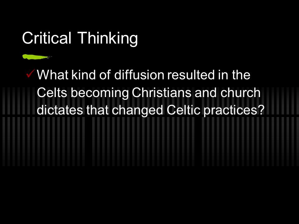 Critical Thinking What kind of diffusion resulted in the Celts becoming Christians and church dictates that changed Celtic practices