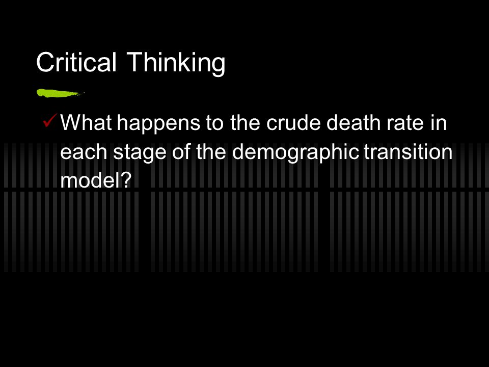 Critical Thinking What happens to the crude death rate in each stage of the demographic transition model
