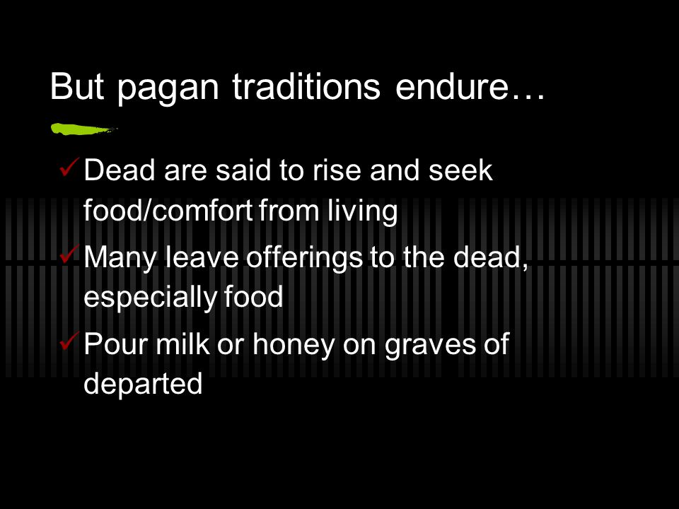 But pagan traditions endure…