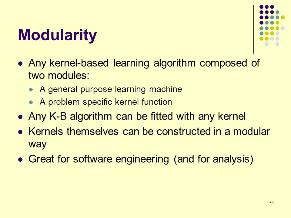 Modularity Any kernel-based learning algorithm composed of two modules: A general purpose learning machine.