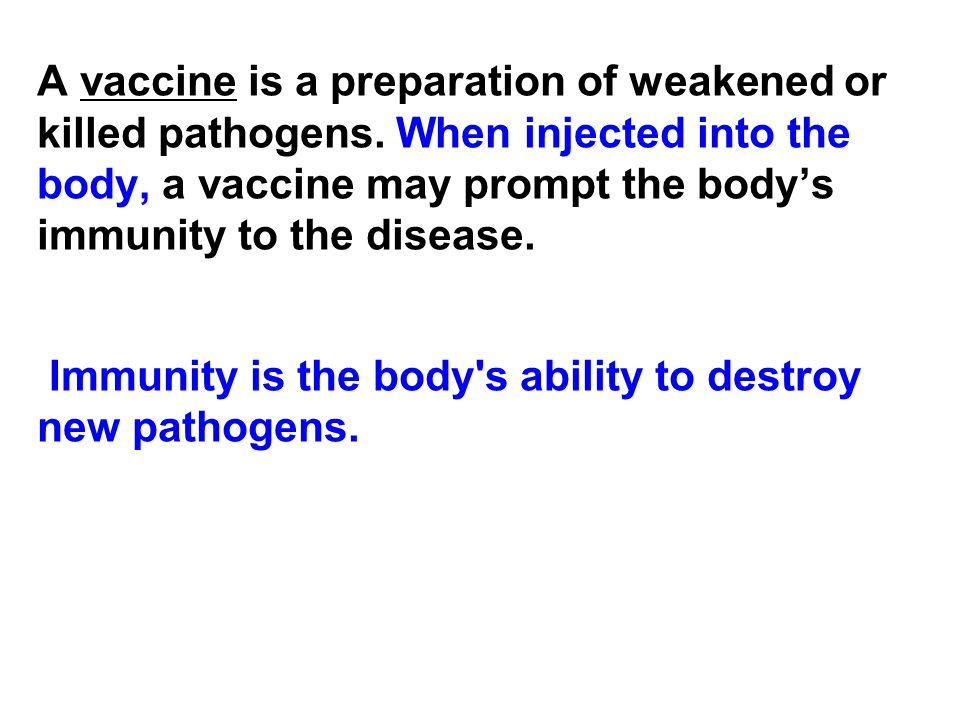 A vaccine is a preparation of weakened or killed pathogens