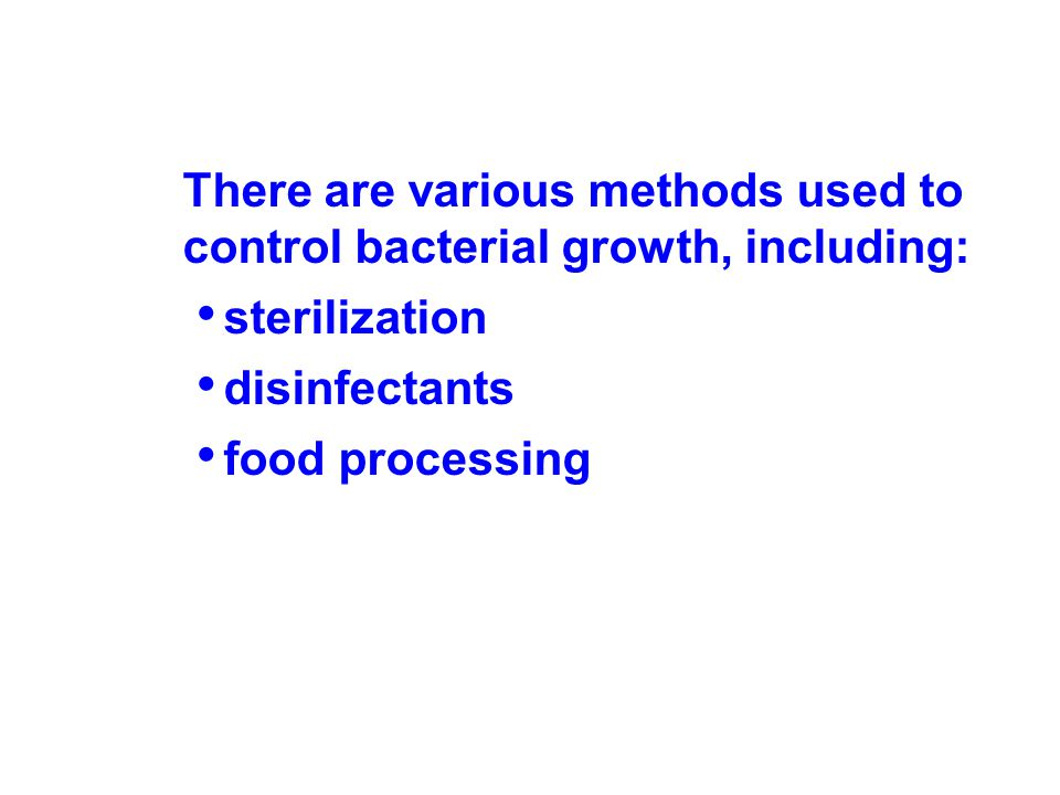 There are various methods used to control bacterial growth, including: