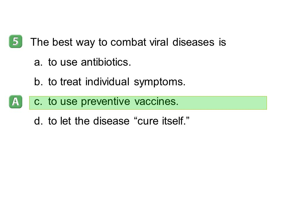 The best way to combat viral diseases is to use antibiotics.