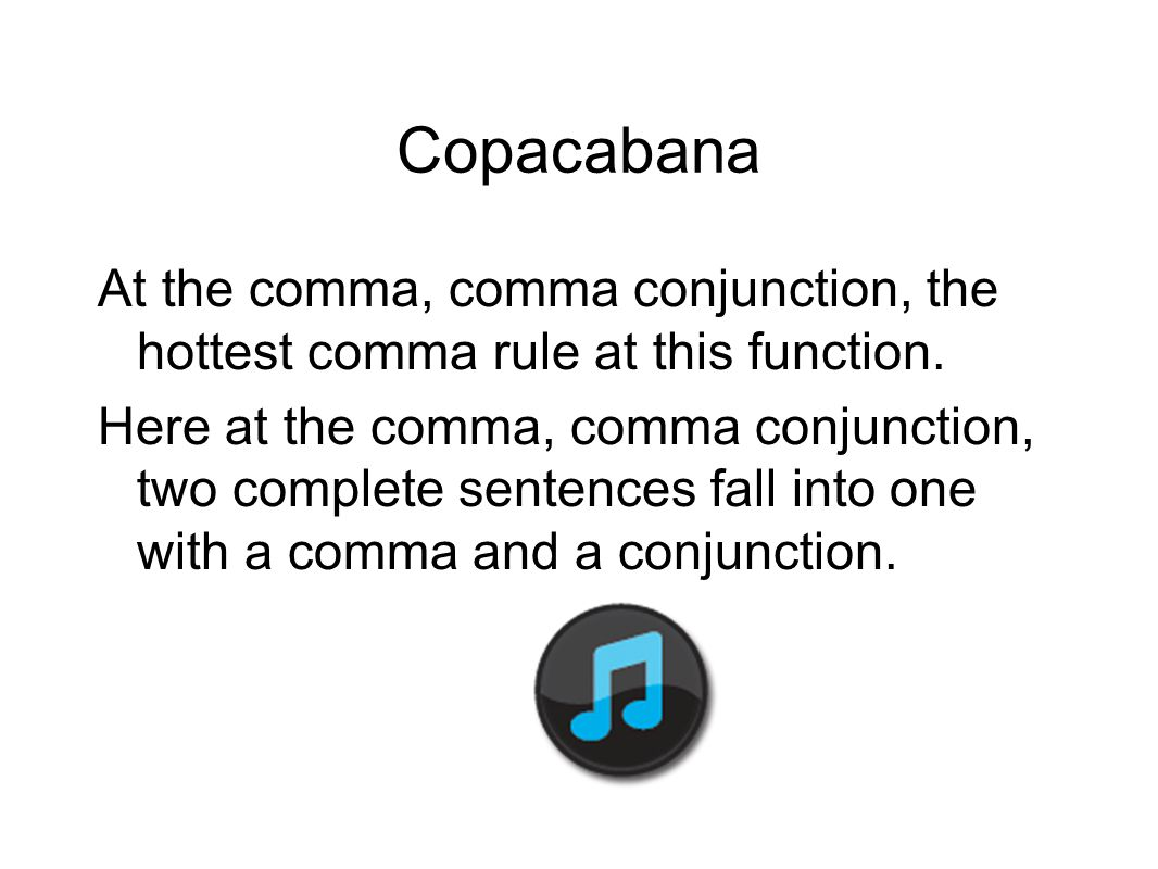 Copacabana At the comma, comma conjunction, the hottest comma rule at this function.