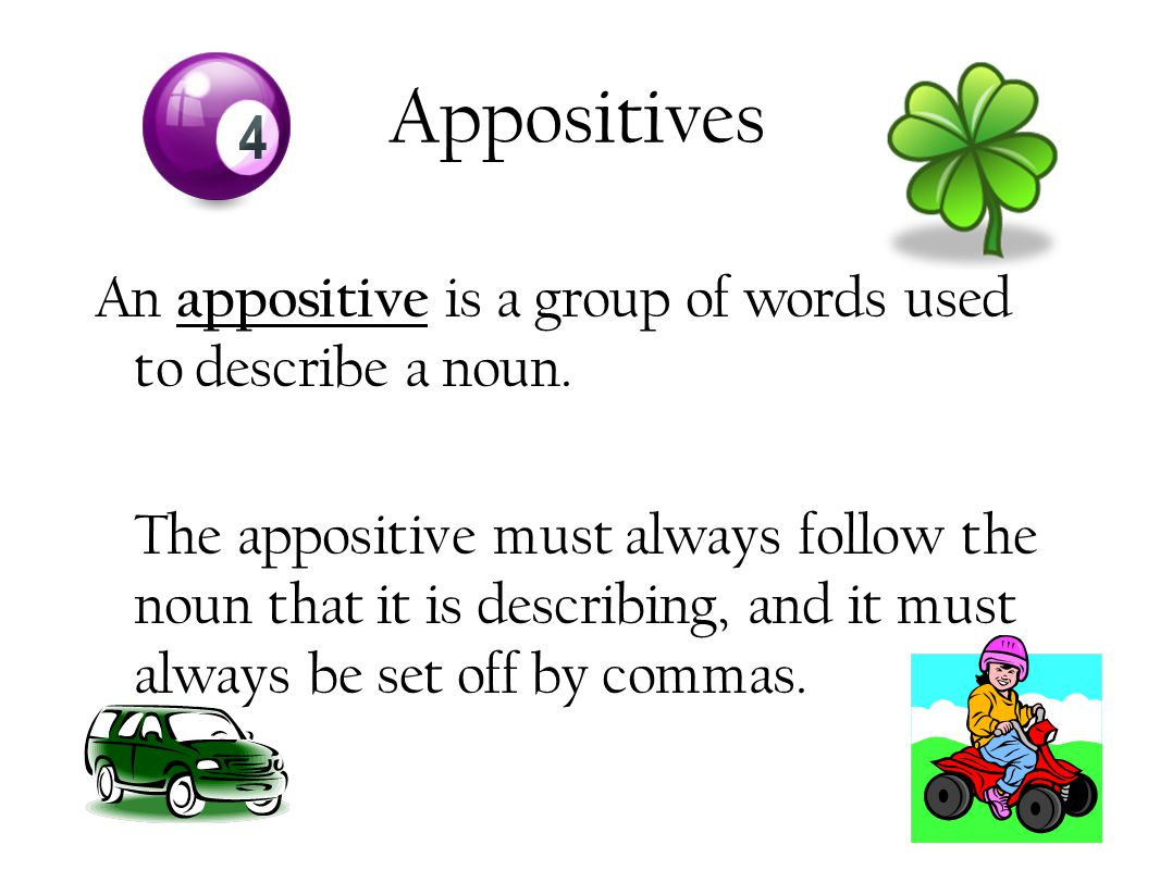 Appositives An appositive is a group of words used to describe a noun.