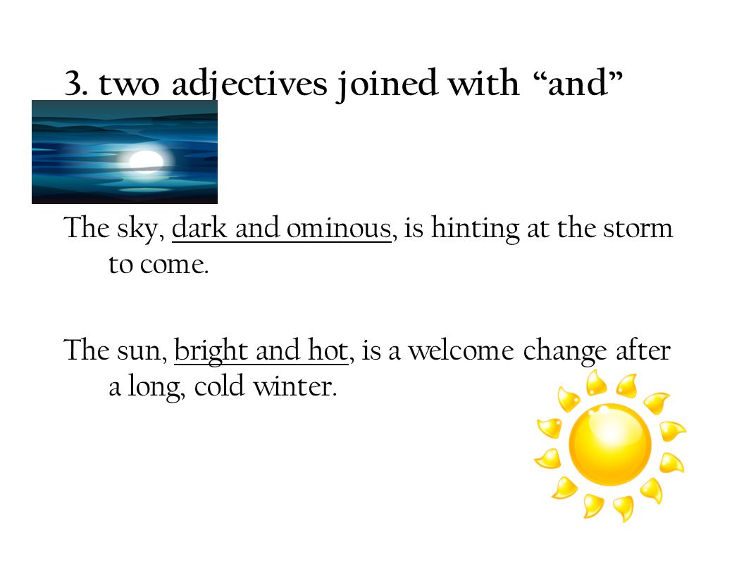 3. two adjectives joined with and