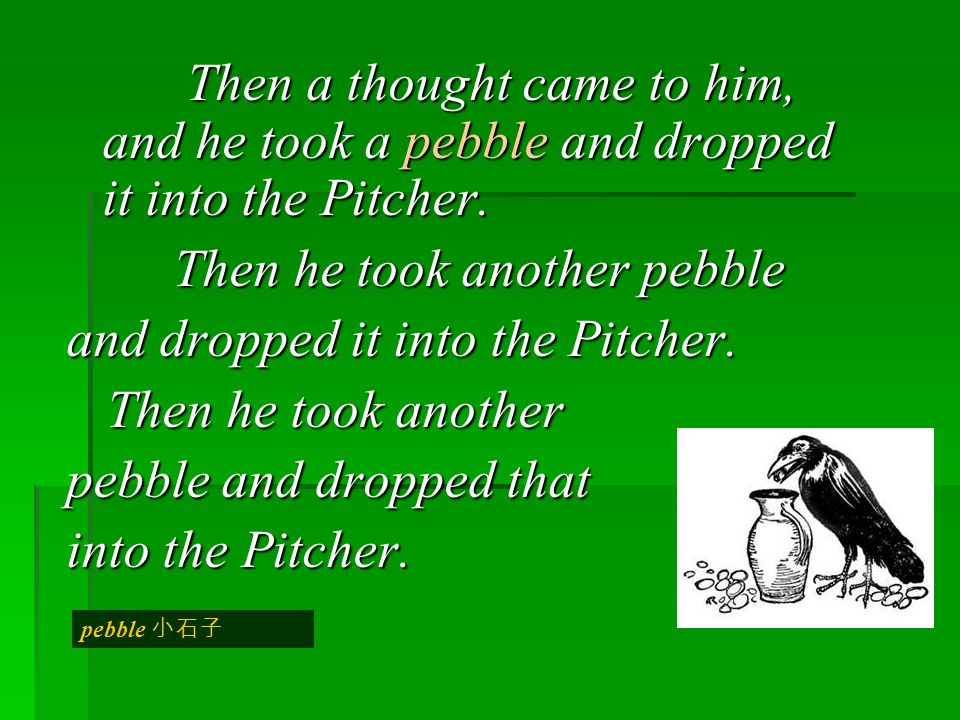 Then he took another pebble and dropped it into the Pitcher.