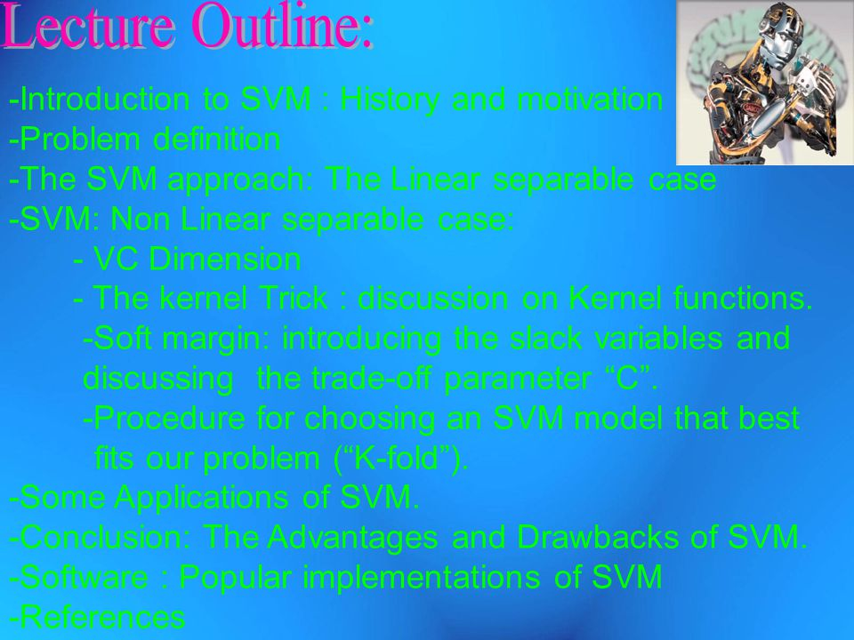 Lecture Outline: -Introduction to SVM : History and motivation