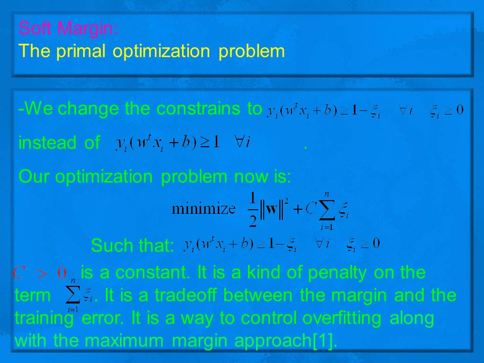Soft Margin: The primal optimization problem. -We change the constrains to. instead of .
