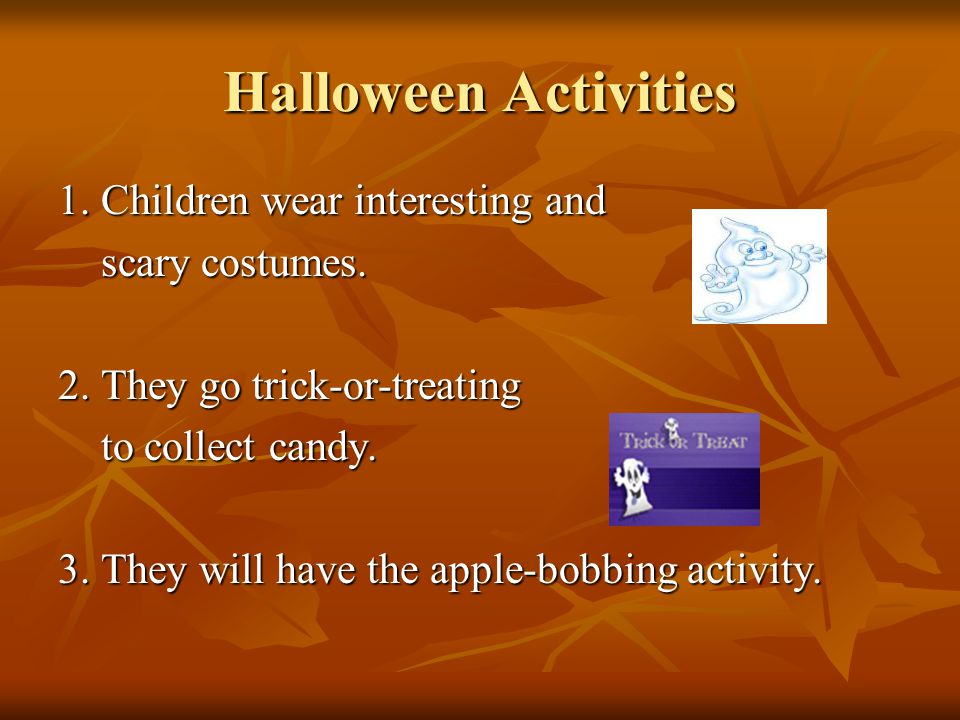 Halloween Activities 1. Children wear interesting and scary costumes.