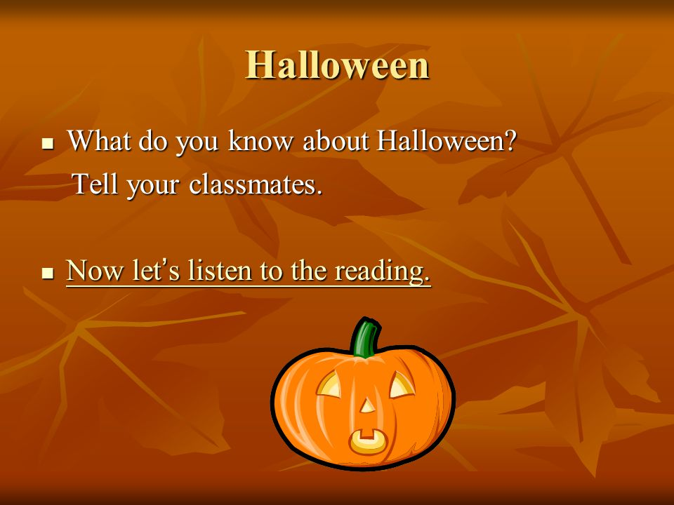Halloween What do you know about Halloween Tell your classmates.