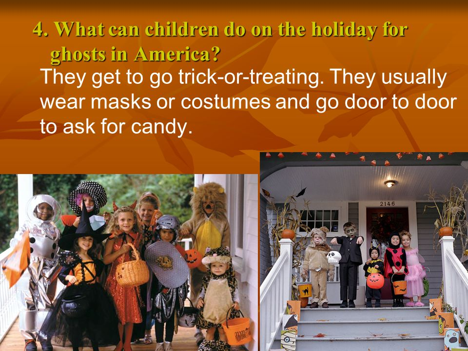 4. What can children do on the holiday for ghosts in America