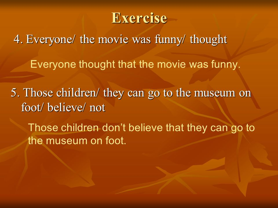 Exercise 4. Everyone/ the movie was funny/ thought