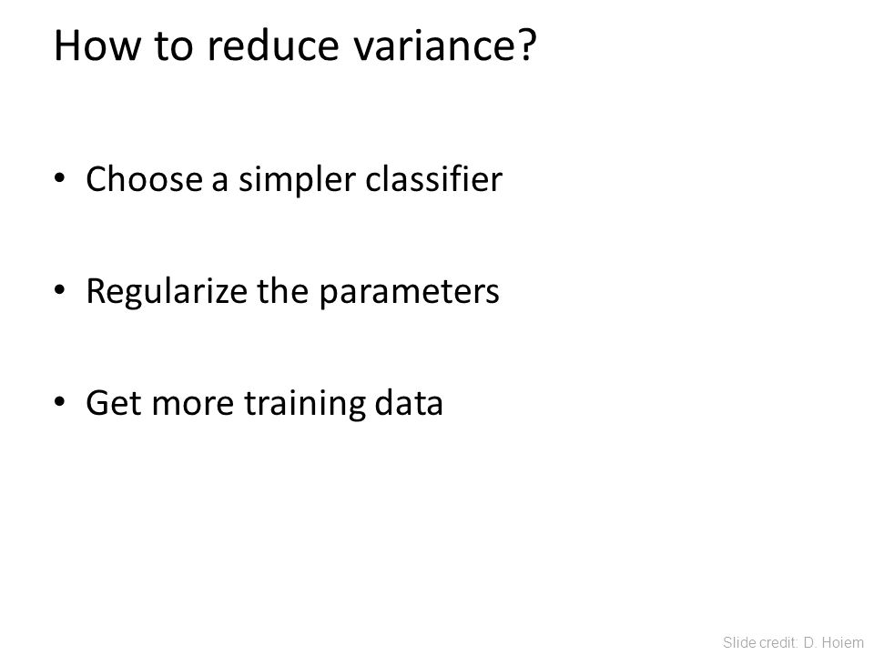 How to reduce variance Choose a simpler classifier