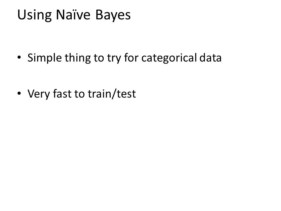 Using Naïve Bayes Simple thing to try for categorical data