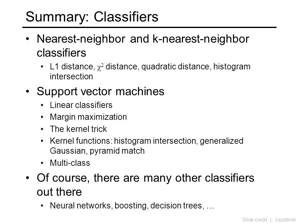 Summary: Classifiers Nearest-neighbor and k-nearest-neighbor classifiers. L1 distance, χ2 distance, quadratic distance, histogram intersection.
