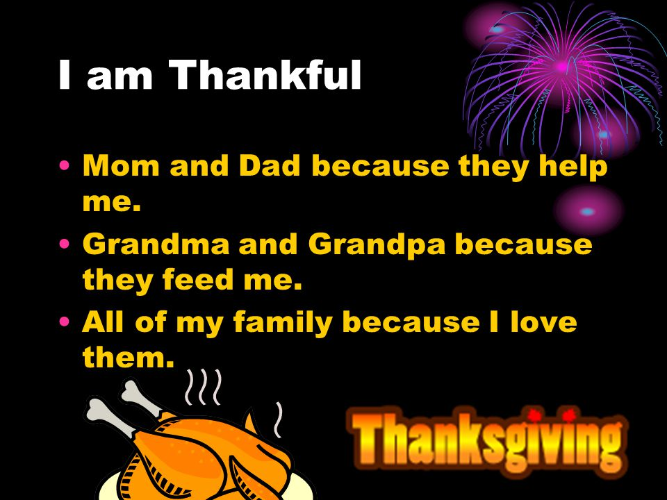 I am Thankful Mom and Dad because they help me.