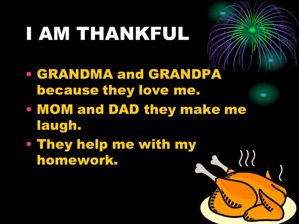 I AM THANKFUL GRANDMA and GRANDPA because they love me.