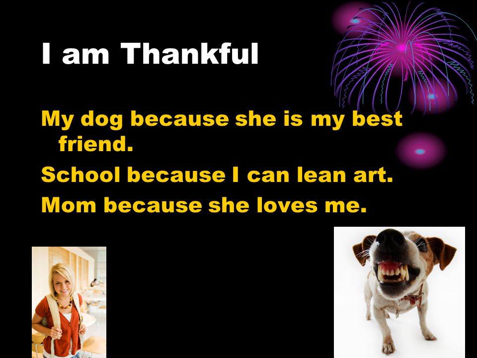 I am Thankful My dog because she is my best friend.