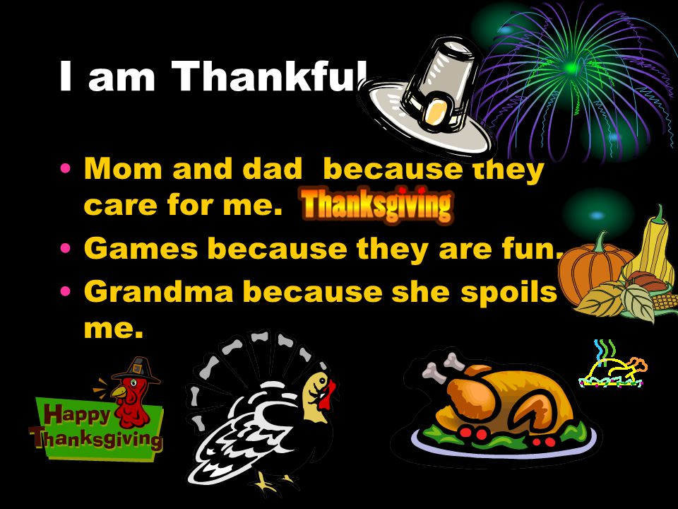 I am Thankful Mom and dad because they care for me.