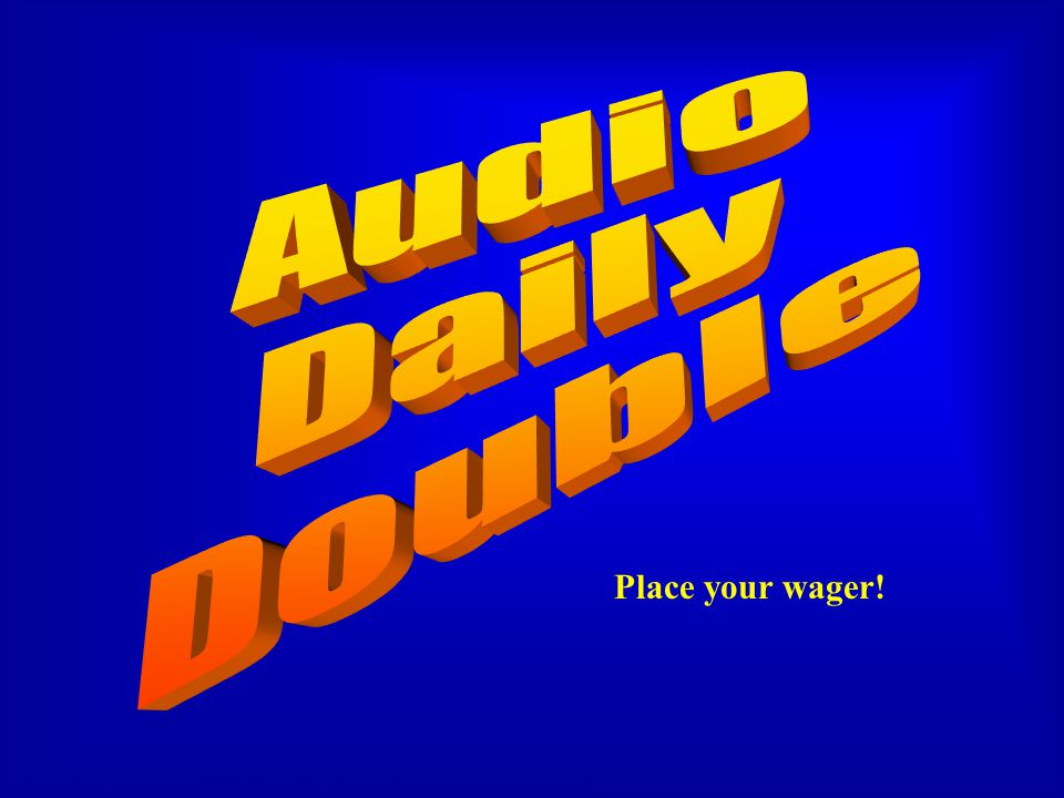 Audio Daily Double Daily Double Place your wager!