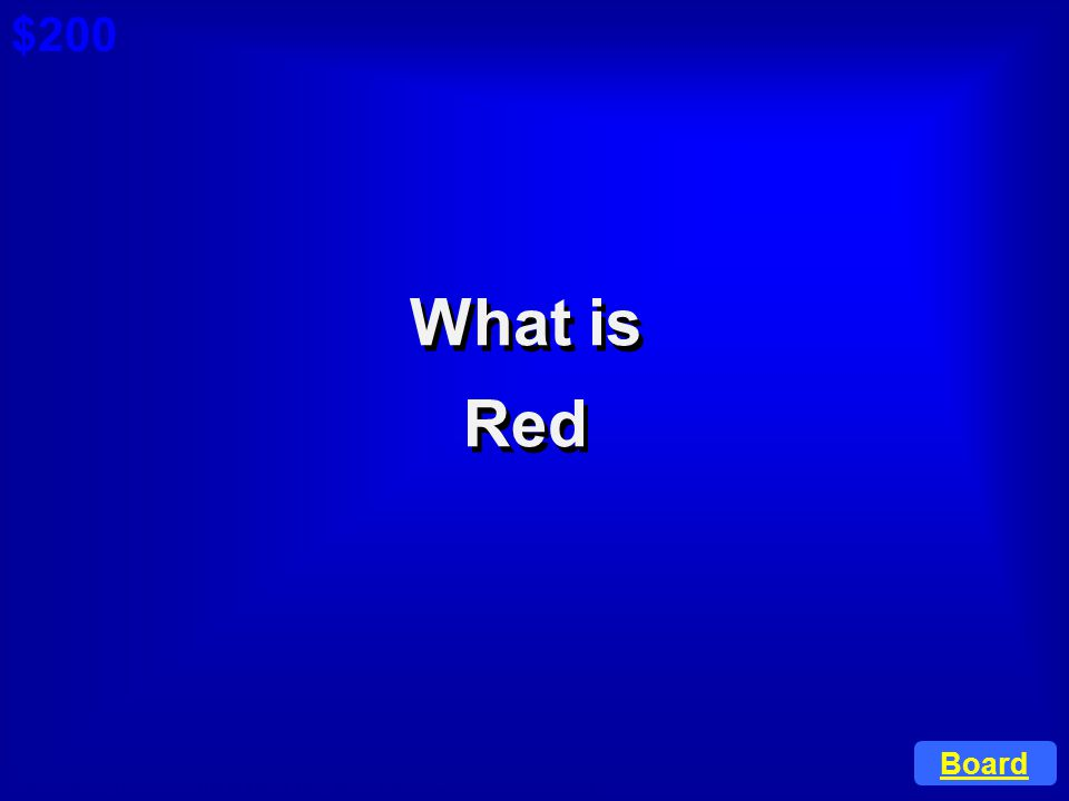 $200 Cat 1: $100 Q What is Red Board