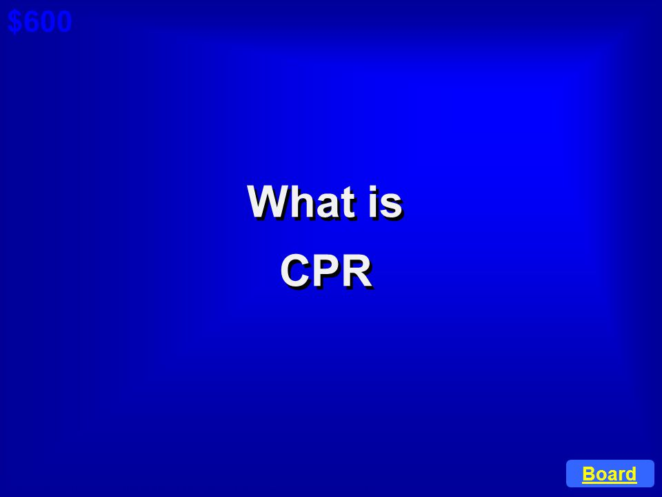 $600 Cat 1: $300 Q What is CPR Board