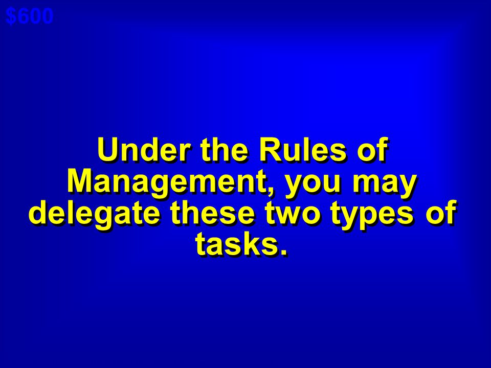 $600 Cat 3: $300 A Under the Rules of Management, you may delegate these two types of tasks.