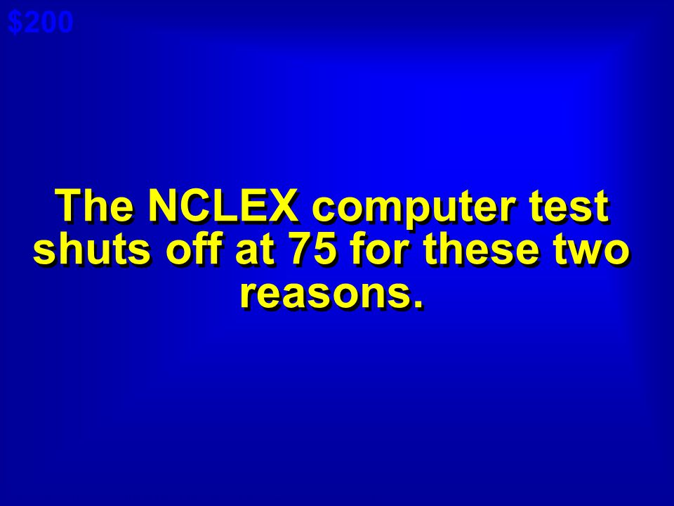 The NCLEX computer test shuts off at 75 for these two reasons.