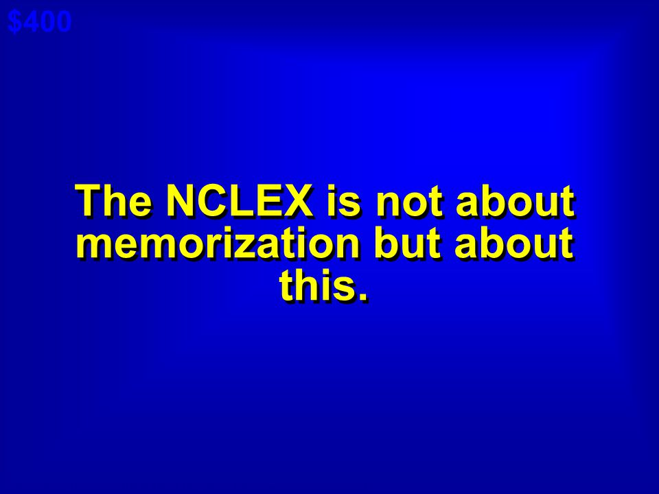 The NCLEX is not about memorization but about this.