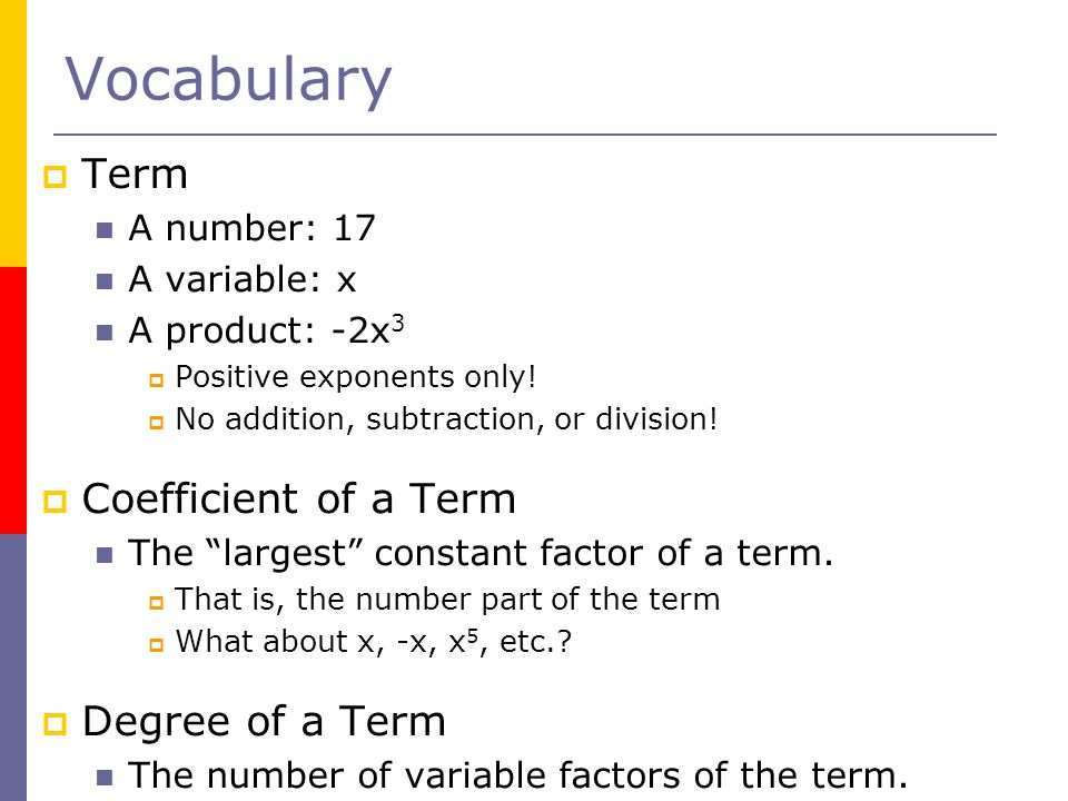 Vocabulary Term Coefficient of a Term Degree of a Term A number: 17