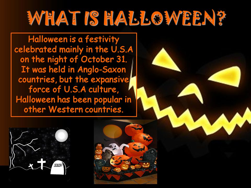 WHAT IS HALLOWEEN? Halloween is a festivity celebrated mainly in ...