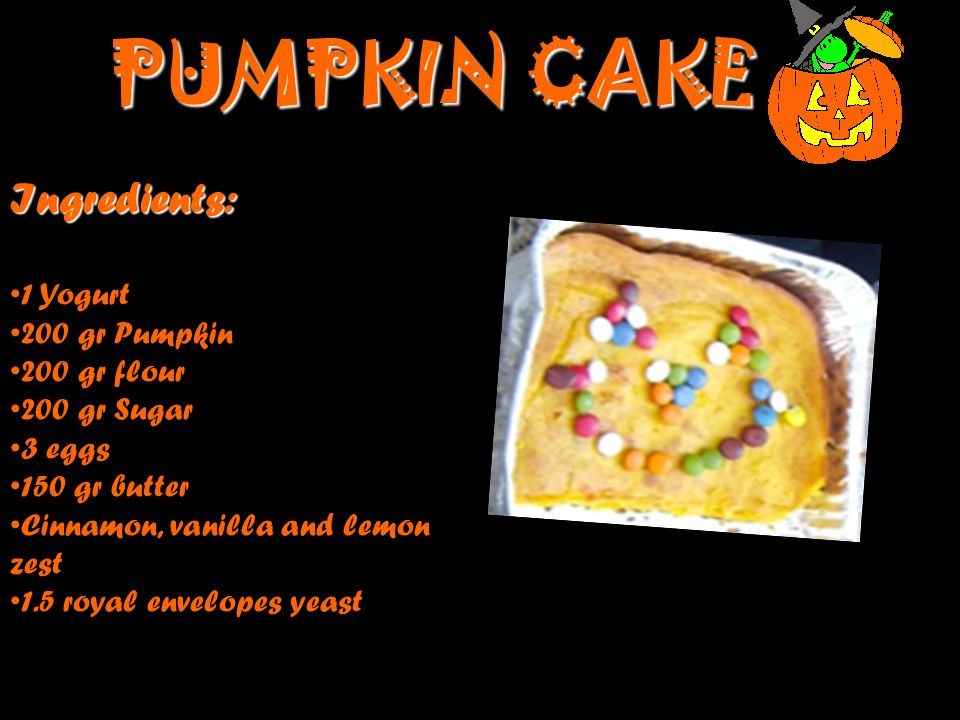 Pumpkin cake Ingredients: 1 Yogurt 200 gr Pumpkin 200 gr flour