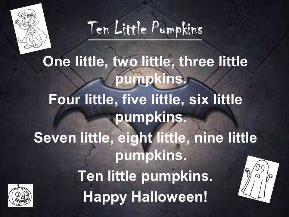 Ten Little Pumpkins One little, two little, three little pumpkins.