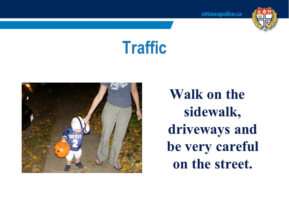 Walk on the sidewalk, driveways and be very careful on the street.