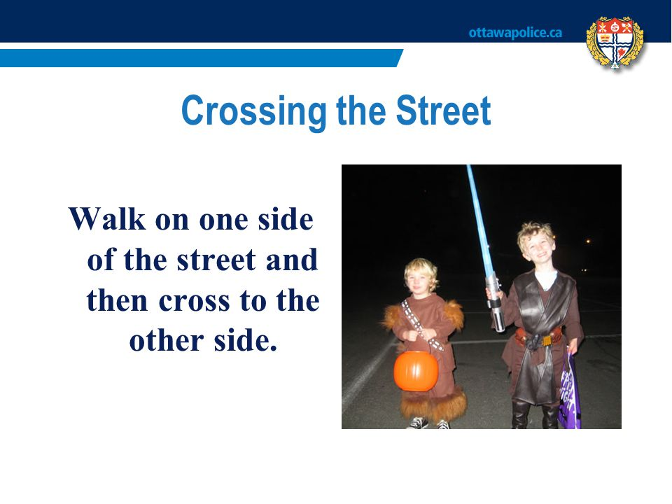 Walk on one side of the street and then cross to the other side.