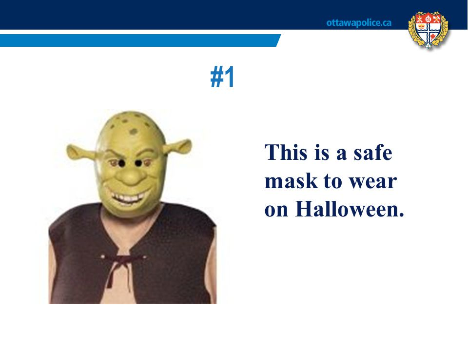 #1 This is a safe mask to wear on Halloween.