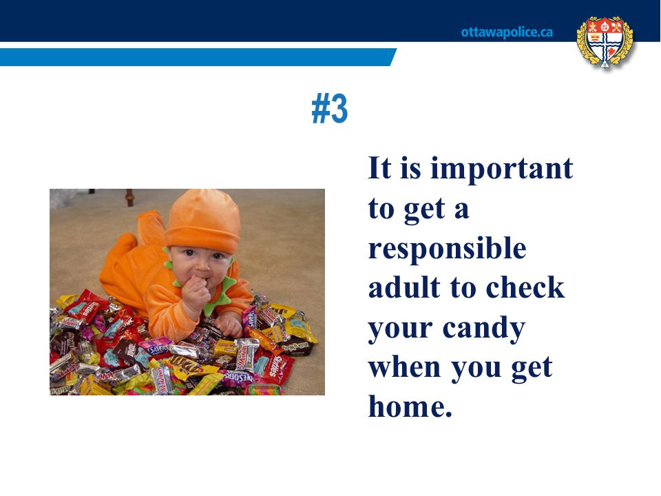 #3 It is important to get a responsible adult to check your candy when you get home.