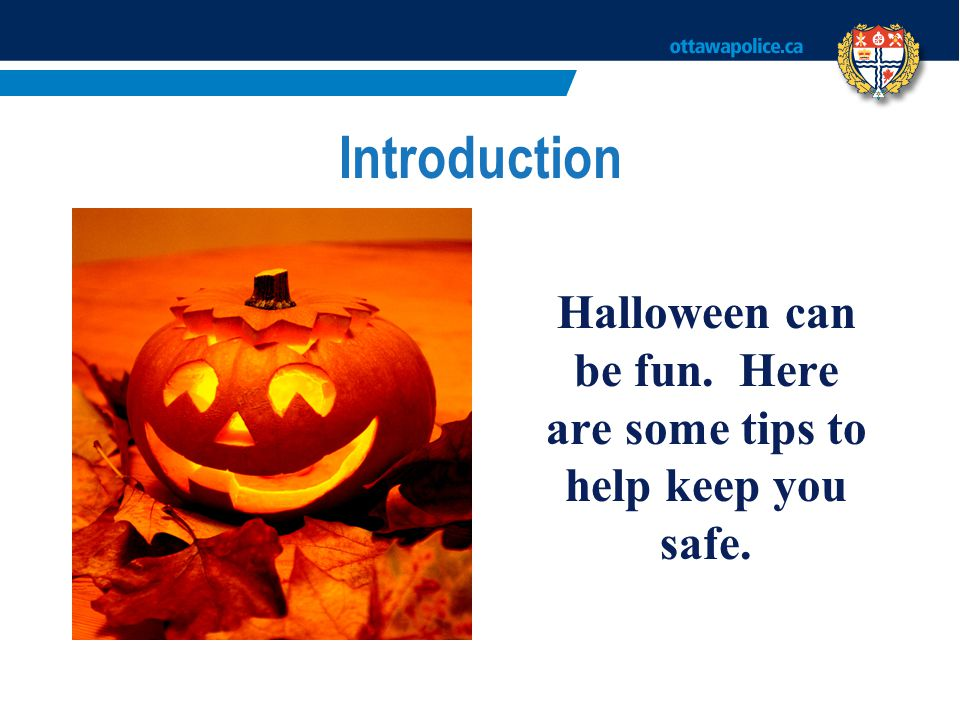 Halloween can be fun. Here are some tips to help keep you safe.