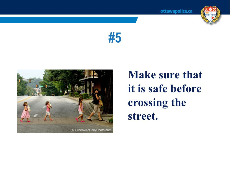 #5 Make sure that it is safe before crossing the street.