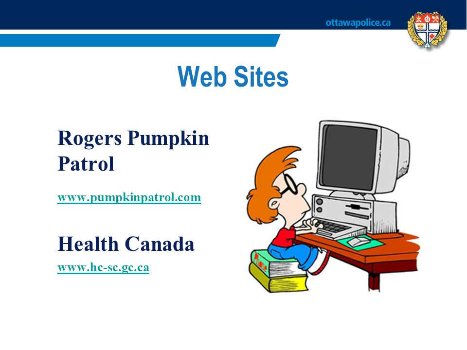 Web Sites www.pumpkinpatrol.com Health Canada Rogers Pumpkin Patrol