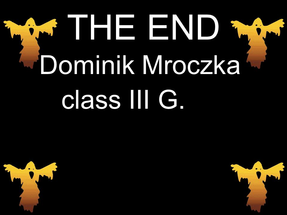 THE END Dominik Mroczka class III G.