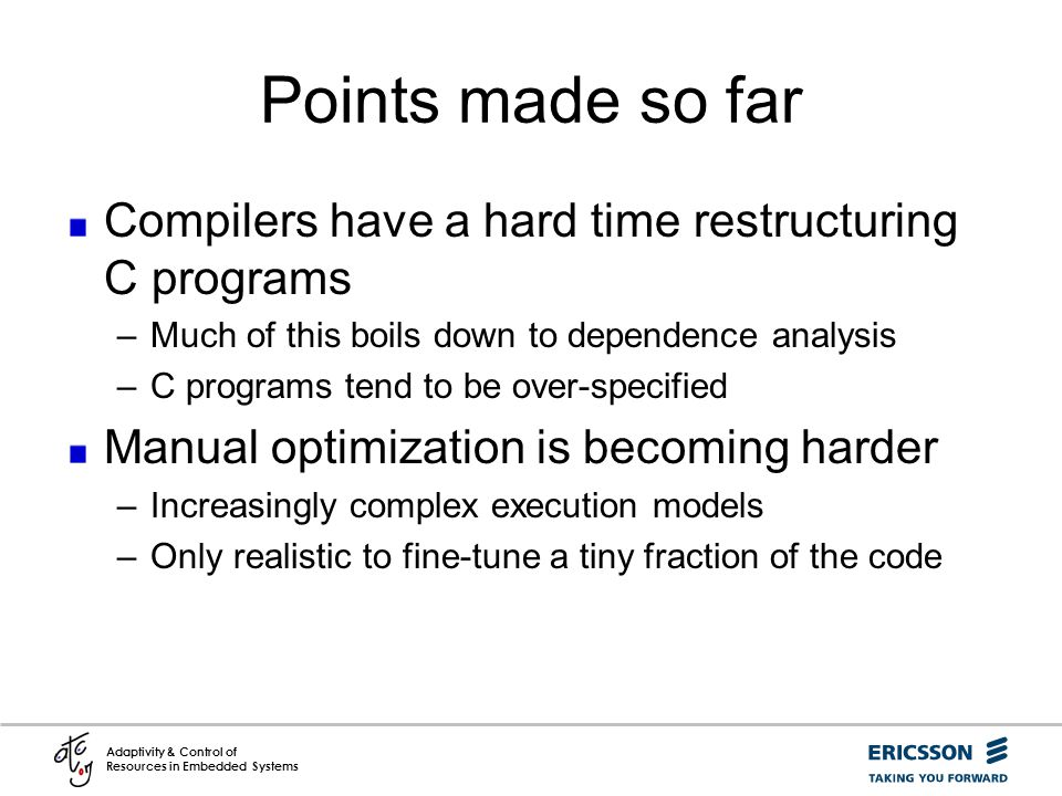 Points made so far Compilers have a hard time restructuring C programs