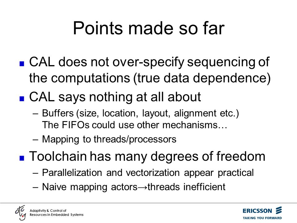 Points made so far CAL does not over-specify sequencing of the computations (true data dependence) CAL says nothing at all about.