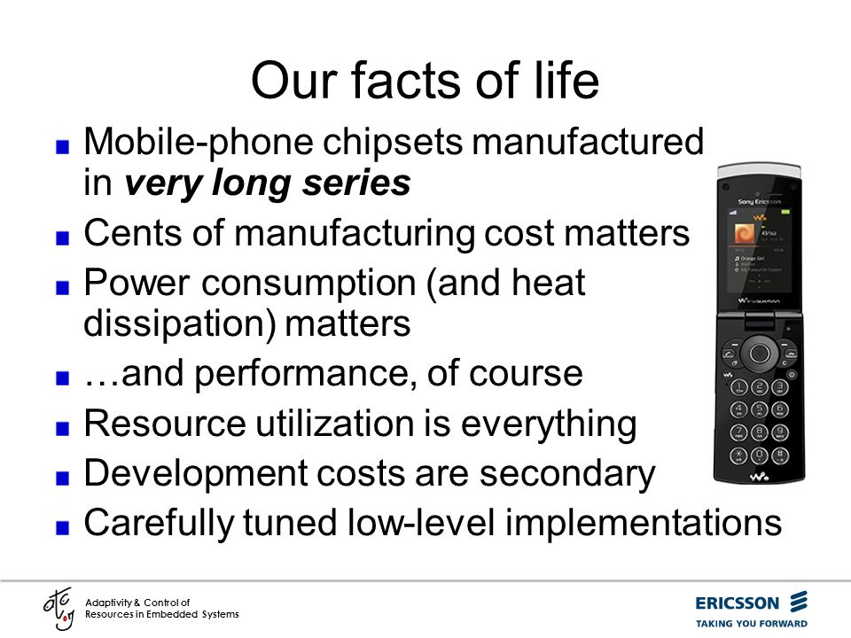 Our facts of life Mobile-phone chipsets manufactured in very long series. Cents of manufacturing cost matters.