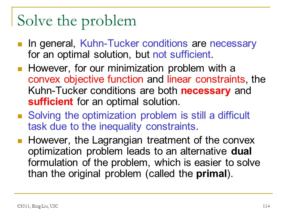 Solve the problem In general, Kuhn-Tucker conditions are necessary for an optimal solution, but not sufficient.