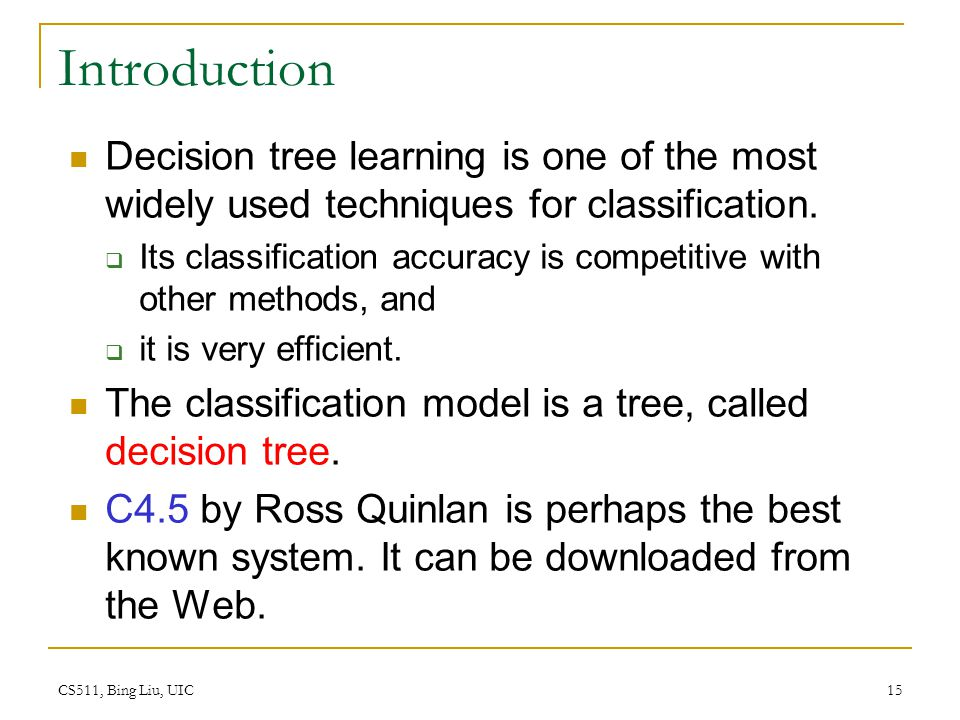 Introduction Decision tree learning is one of the most widely used techniques for classification.