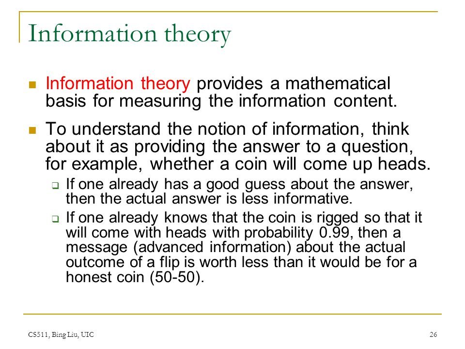 Information theory Information theory provides a mathematical basis for measuring the information content.